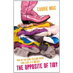 The Opposite of Tidy by Carrie Mac